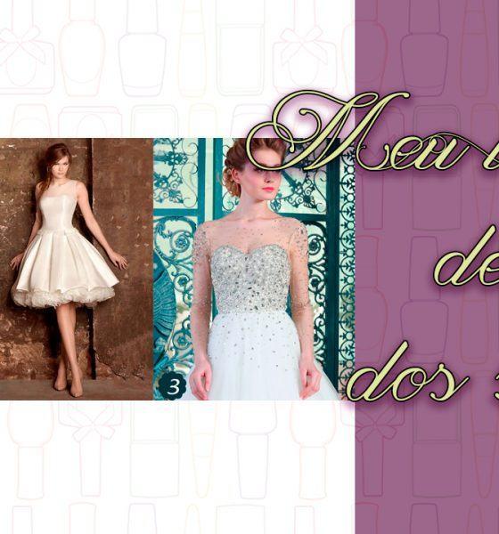 Postagem Especial – Meu vestido de noiva dos sonhos