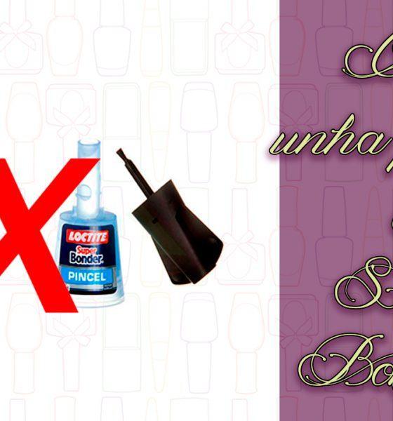 Dicas – Um ou outro? – Cola de unha postiça ou Superbonder?